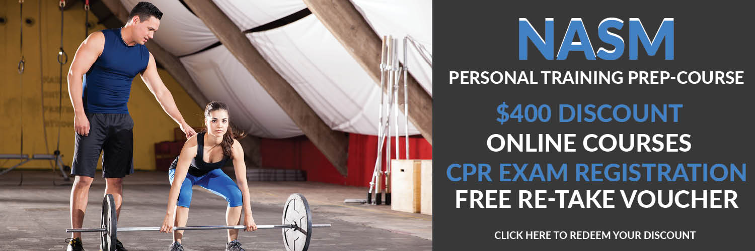NASM Personal Trainer prep course. $400 discount, online course, CPR exam registration, free re-take voucher. Click here to redeem your discount.